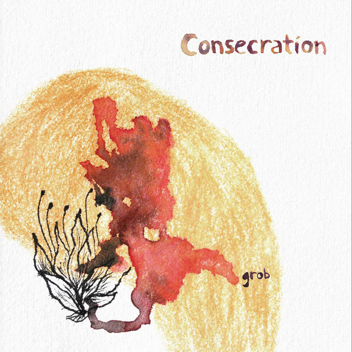 Consecration – Grob