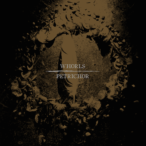 WHORLS – Petrichor LP out on 25/09/14