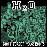 H2O – Don't Forget Your Roots