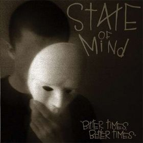 State Of Mind – Bitter Times, Better Times